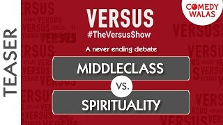 #TheVersusShow | Middleclass VS Spirituality | Teaser | #Comedywalas