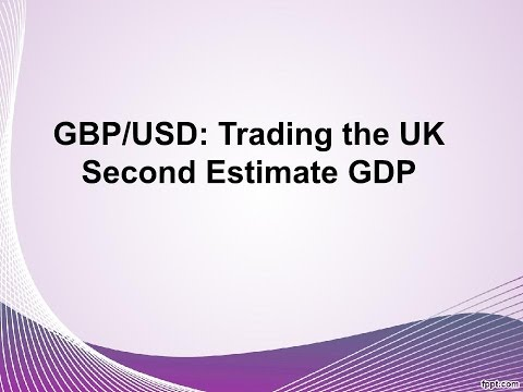 GBPUSD Trading the UK Second Estimate GDP