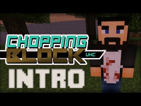 The Chopping Block UHC Intro... Both Versions!