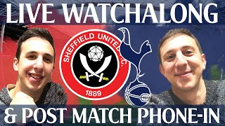 Sheffield United Vs Tottenham Hotspur [LIVE WATCH ALONG & POST MATCH PHONE-IN)