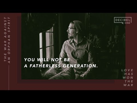 You Will Not Be A Fatherless Generation (Love Has Won the War Part 3/6)