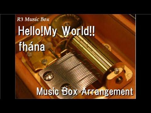 Hello!My World!!/fhána [Music Box] (Anime
