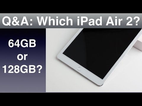 Q&A - Which Storage Will I Choose On The iPad Air 2 - 64GB or 128GB?