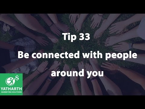 Tip 33 -  Be connected with people around you -Yatharth Marketing Solutions(YMS)