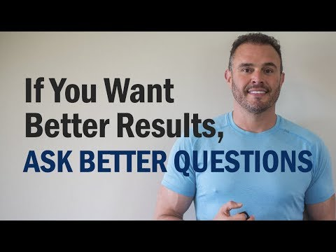 If You Want Better Results, Ask Better Questions