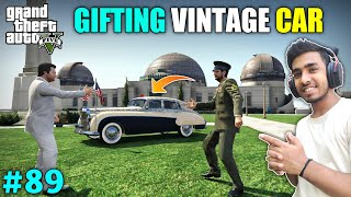 I GIFTED LUXURY OLD VINTAGE CAR TO MILITARY COLONEL | GTA V GAMEPLAY #89