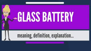 What is GLASS BATTERY? What does GLASS BATTERY mean? GLASS BATTERY meaning & explanation