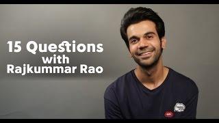 15 QUESTIONS WITH RAJKUMMAR RAO