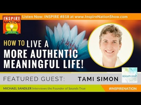 🌟 TAMI SIMON: How to Live a More Authentic Meaningful Life | Sounds True Insights at the Edge