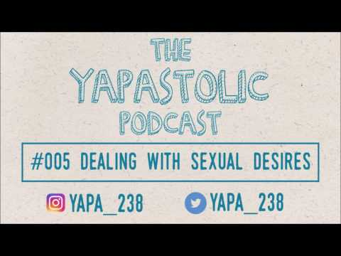 An Apostolic Podcast | [+13] #005 Dealing with Sexual Desires | The Yapastolic Podcast
