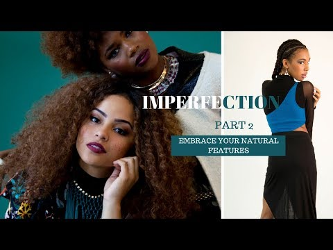 IMPERFECTION PART 2 | EMBRACE YOUR NATURAL FEATURES | ACCEPT YOUR BODY FRAME, KINKY HAIR AND MORE