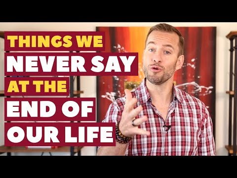 Things We Never Say at the End of Our Life | Relationship Advice For Women By Mat Boggs