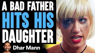 Bad Dad Hits His Daughter, Good Dad Teaches Him A Lesson | Dhar Mann