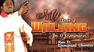 Rev. Fr. Emmanuel Obimma(EBUBE MUONSO) - My Year Of Walking In Dominion - Nigerian Gospel Music