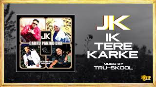 JK  | Ik Tere Karke | Tru-Skool | Full Audio | VIP Records