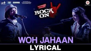 Woh Jahaan - Lyrical Video | Rock On 2 | Shankar Ehsaan Loy | Shraddha Kapoor & Farhan Akhtar