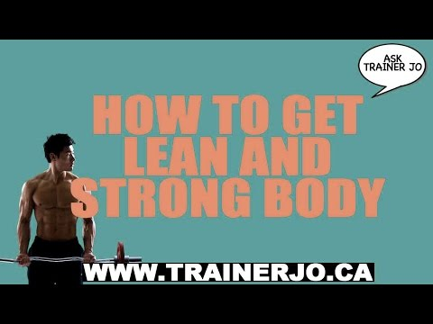 HOW TO GET LEAN AND STRONG BODY