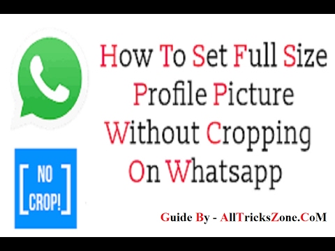 How to Set Full Size Profile Picture on Whatsapp Without Cropping{100% Working}