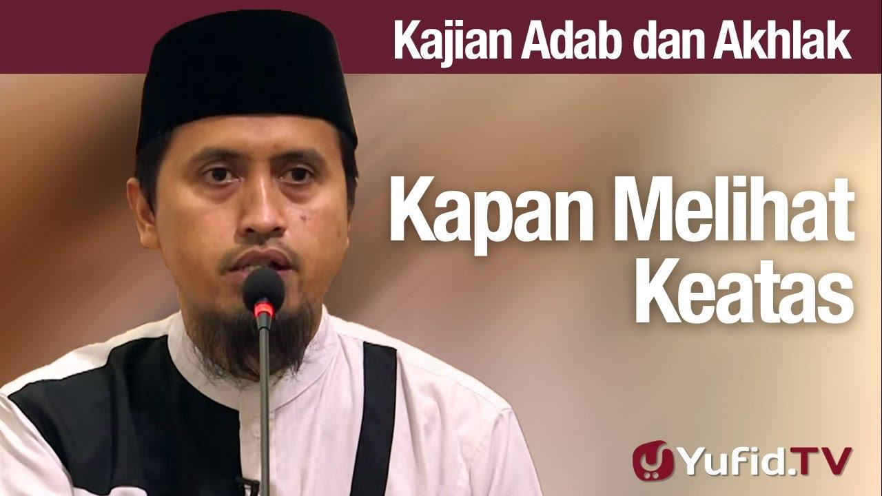 Kajian Akhlak #46: Kapan Melihat Keatas - Ustadz Abdullah Zaen, MA