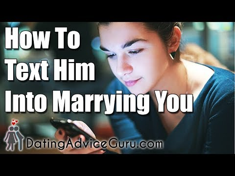 How To Text Him Into Marrying You - 3 Tricks!!!