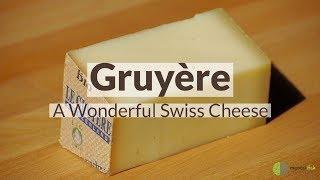 Gruyère - A Wonderful Swiss Cheese