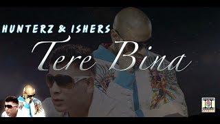 TERE BINA (LYRICAL VIDEO) - HUNTERZ & ISHERS