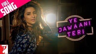 Ye Jawaani Teri - Full Song | Meri Pyaari Bindu | Ayushmann | Parineeti | Nakash | Jonita