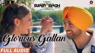 Glorious Gallan - Full Audio | Super Singh | Diljit Dosanjh & Sonam Bajwa | Jatinder Shah