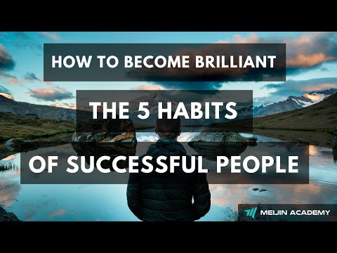 How to become brilliant. The 5 Habits of successful people