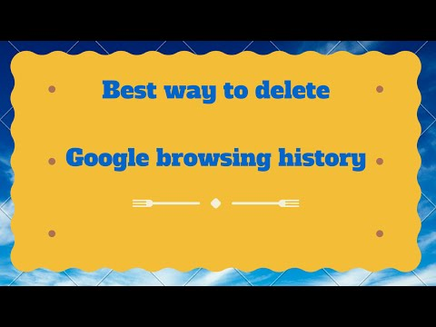 Best way to delete Google browsing history