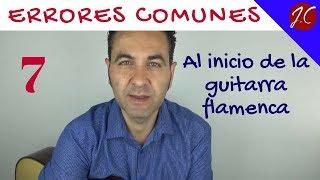 7 ERRORES COMUNES AL INICIO DE LA GUITARRA FLAMENCA, Tutorial. Jerónimo de carmen-Guitarra Flamenca