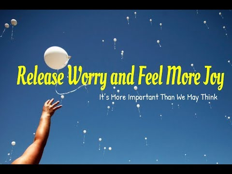 Release Worry and Feel More Joy