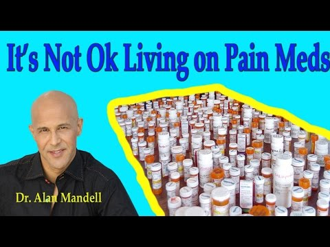 It's Not Ok Living on Pain Meds - Dr Mandell
