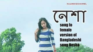 Nesha || নেশা || Reply To Arman Alif Sad  female version of Bangladeshi Arman alif
