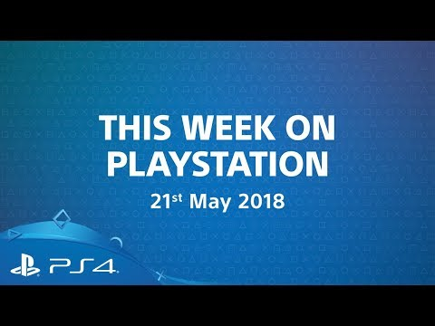 This Week On PlayStation | 21st May 2018
