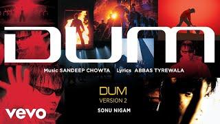 Dum - Version 2 - Official Audio Song | Sonu Nigam