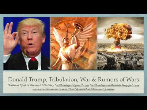 Trump, Tribulation, Wars & Rumors of Wars