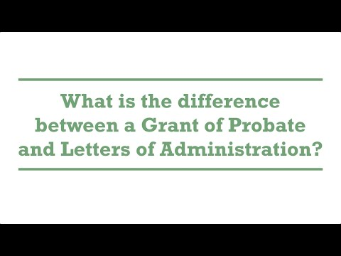 What is the difference between a Grant of Probate and Letters of Administration?