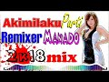 Download  Dj Akimilaku Party 2018 Mix Remixer Manado Musik Keren PlanetLagu com MP3,3GP,MP4