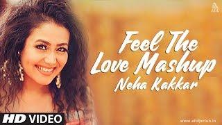 Feel The Love Mashup 2017 | Neha Kakkar