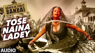 TOSE NAINA LADEY Audio Song | BABUJI EK TICKET BAMBAI | Rajpal Yadav,Bharti Sharma| T-Series