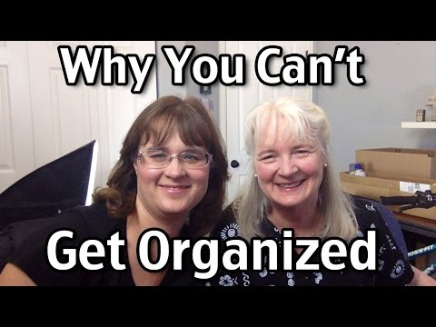 Why You Can't Get Organized
