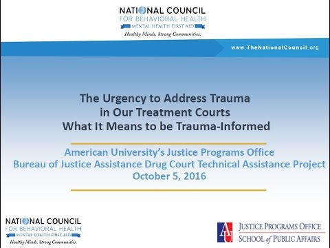The Urgency to Address Trauma in our Treatment Courts: What It Means to be Trauma Informed