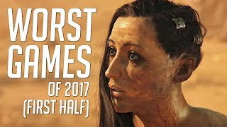 Top 10 WORST Games Of 2017 (FIRST HALF)