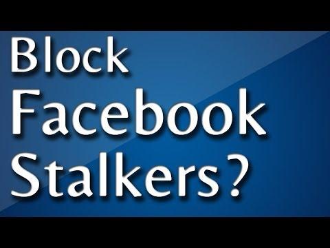 How To Block Facebook Stalkers: Stalking On Facebook