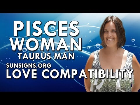 Pisces Woman Taurus Man – A Lasting & Dependable Match