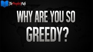 Why Are You So Greedy? ᴴᴰ | Powerful Reminder