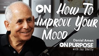 Daniel Amen: ON How To Improve Your Mood | ON Purpose Podcast Ep.13