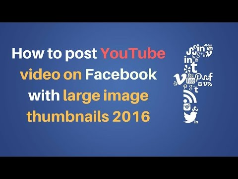 How to post YouTube video on Facebook with large image thumbnails 2016