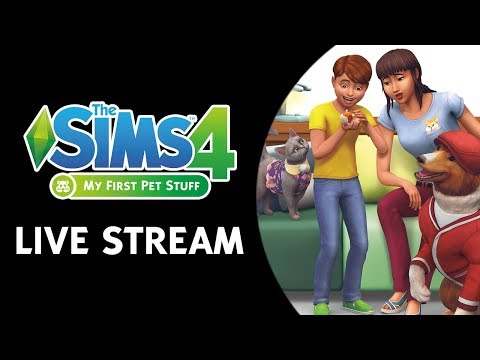 The Sims 4 My First Pet Stuff Live Stream (March 9th, 2018)